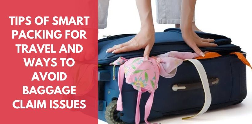 Tips of Smart Packing for travel and Ways To Avoid Baggage Claim Issues