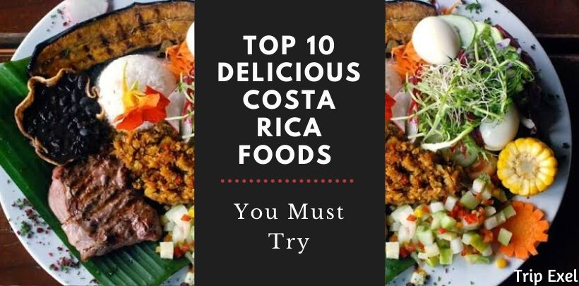 Top 10 Delicious Costa Rica Foods You Must Try