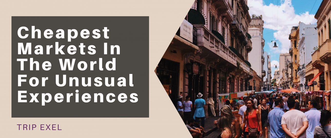 Cheapest Markets In The World For Unusual Experiences