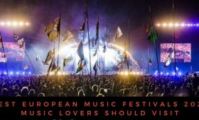 Best European Music Festivals 2020 Music Lovers Should Visit