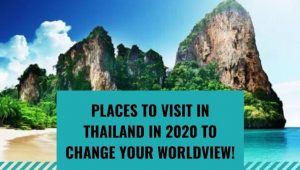 Places To Visit In Thailand In 2020 To Change Your Worldview!