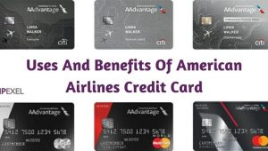 Uses And Benefits Of American Airlines Credit Card