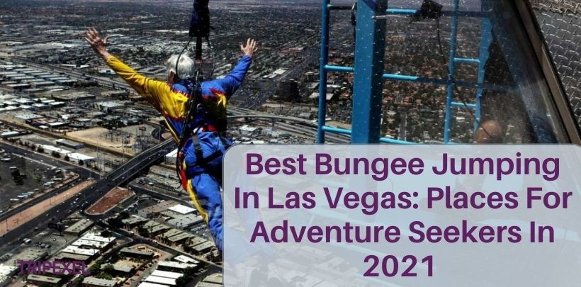 Best Bungee Jumping In Las Vegas_ Places For Adventure Seekers In 2021