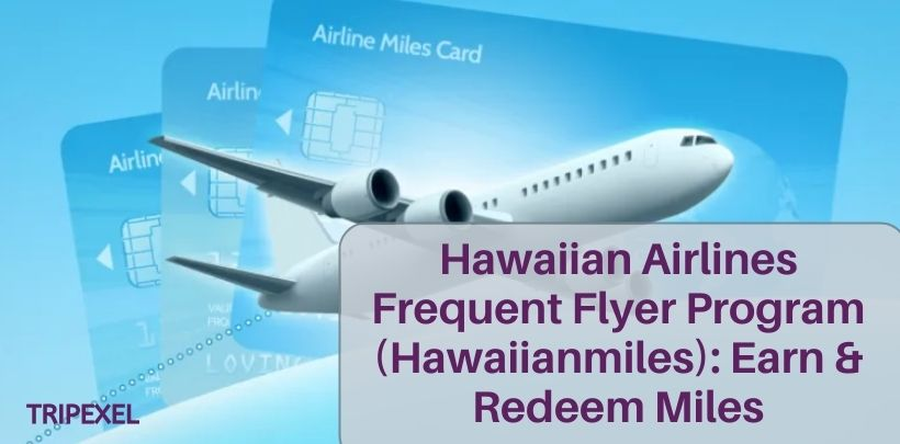 Hawaiian Airlines Frequent Flyer Program (Hawaiianmiles)_ Earn & Redeem Miles
