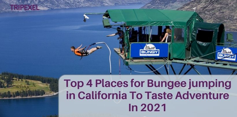 Top 4 Places for Bungee jumping in California To Taste Adventure In 2021