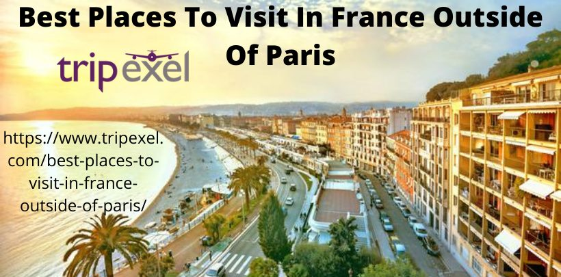 Best Places To Visit In France Outside Of Paris