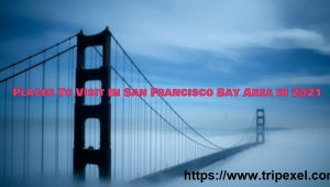 Places To Visit In San Francisco Bay Area in 2021